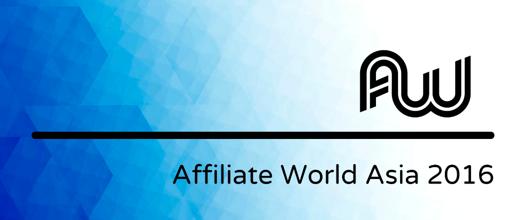 AFFILIATE WORLD ASIA 2016 – Date, Location, Highlights